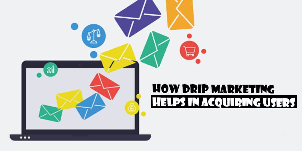 How Drip Marketing helps in acquiring users?